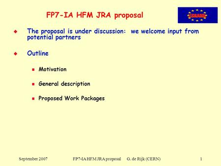 September 2007 FP7-IA HFM JRA proposal G. de Rijk (CERN)1 FP7-IA HFM JRA proposal   The proposal is under discussion: we welcome input from potential.