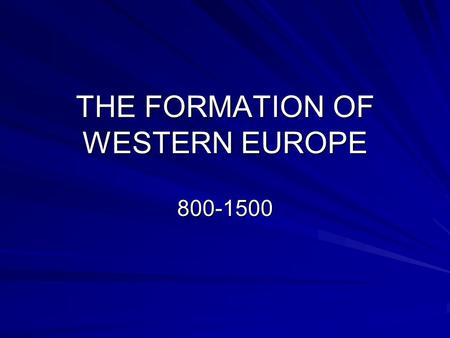 THE FORMATION OF WESTERN EUROPE 800-1500. CHURCH REFORM AND THE CRUSADES IN THE PERIOD OFTEN REFERRED TO AS THE DARK AGES, THE CHURCH RESPONDED TO NUMEROUS.