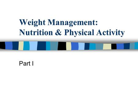 Weight Management: Nutrition & Physical Activity Part I.