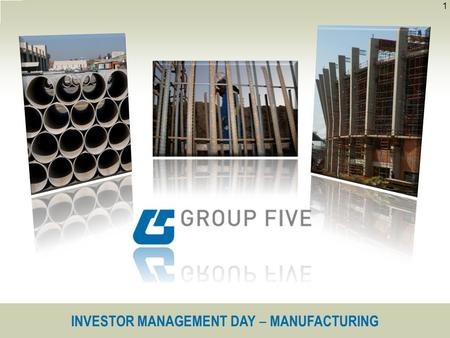 INVESTOR MANAGEMENT DAY ‒ MANUFACTURING 1. Components of the cluster Group Five Steel Everite 2 Manufacturing - outlook Investor Management Day - Manufacturing.