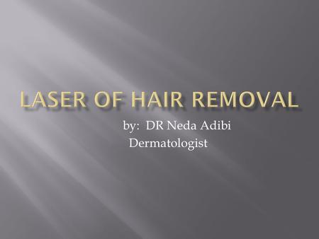 By: DR Neda Adibi Dermatologist. The growth of unwanted and terminal hairs in androgen dependent area in the females called hirsutism The etiology is.