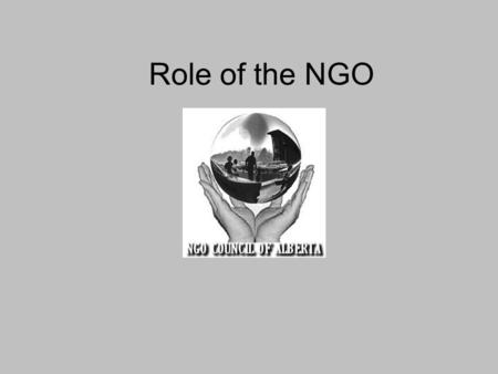Role of the NGO. NGO's who participate in the NGO Council must subscribe to these guidelines. 1.Local Governments in Alberta are first responders to an.