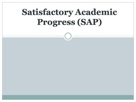 SAP Satisfactory Academic Progress Schools must have a published policy for monitoring a student's progress Standards include  Qualitative  Quantitative.