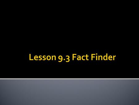 Lesson 9.3 Fact Finder.