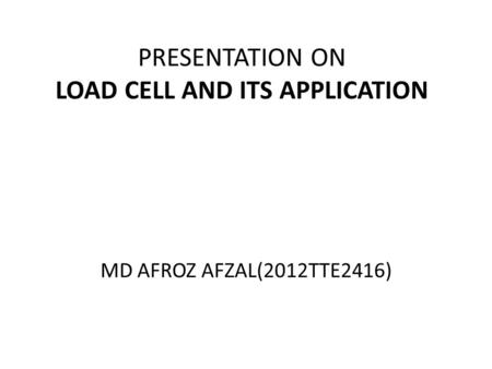 PRESENTATION ON LOAD CELL AND ITS APPLICATION