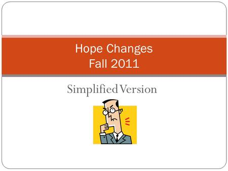 Simplified Version Hope Changes Fall 2011. HOPE Changed? HB 326 brought significant changes to both the HOPE Grant and HOPE Scholarship Effective Fall.