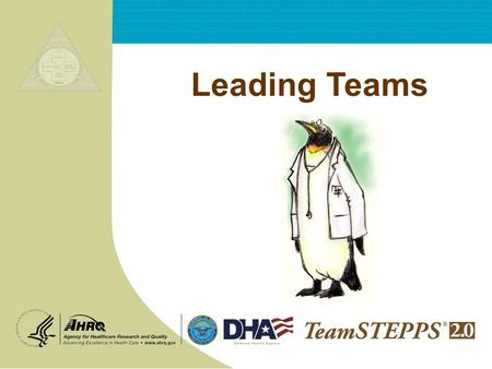 Leading Teams. T EAM STEPPS 05.2 Mod 4 2.0 Page 2 Leading Teams 2 INSTRUCTIONS: 1. Begin by selecting a leader and scribe for your group. 2. The group.