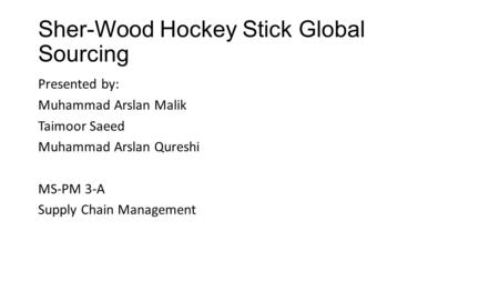 Sher-Wood Hockey Stick Global Sourcing