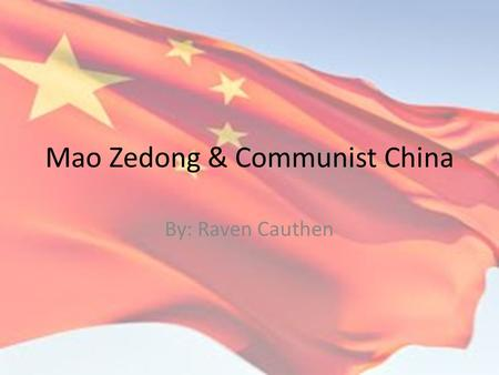 Mao Zedong & Communist China By: Raven Cauthen. Biography Mao was born in the Chaochan in Hunan province. Mao was born poorly with no Luxuries. He transformed.