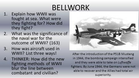 BELLWORK 1.Explain how WWII was fought at sea. What were they fighting for? How did they fight? 2.What was the significance of the naval war for the outcome.