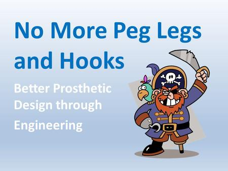 No More Peg Legs and Hooks Better Prosthetic Design through Engineering.