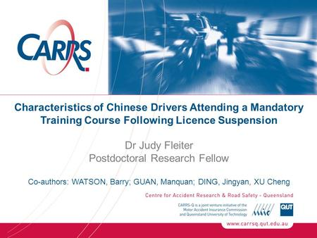 Characteristics of Chinese Drivers Attending a Mandatory Training Course Following Licence Suspension Dr Judy Fleiter Postdoctoral Research Fellow Co-authors: