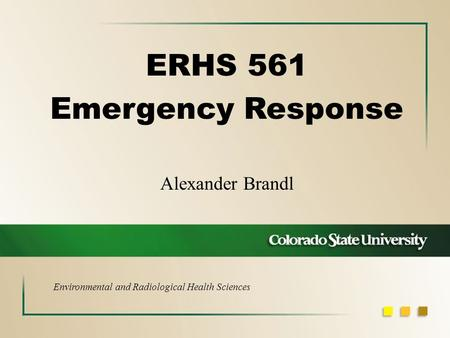 Alexander Brandl ERHS 561 Emergency Response Environmental and Radiological Health Sciences.