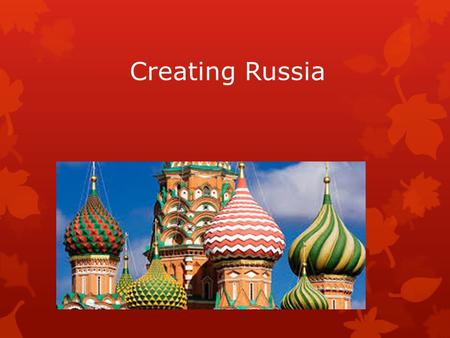 Creating Russia. Slavs & Vikings  Rurik- builds cities like Kiev  Vladimir I- 989 CE  Christianity or Islam?