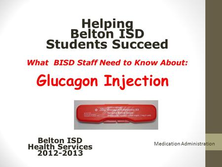 Helping Belton ISD Students Succeed What BISD Staff Need to Know About: Helping Belton ISD Students Succeed What BISD Staff Need to Know About: Glucagon.