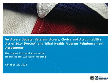 VA Access Update, Veterans Access, Choice and Accountability Act of 2014 (VACAA) and Tribal Health Program Reimbursement Agreements Northwest Portland.