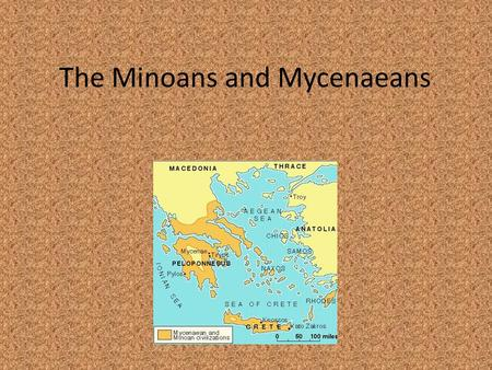 The Minoans and Mycenaeans. The Greeks trace their culture back to two earlier cultures known as the Minoans and the Mycenaeans. The Minoans were good.