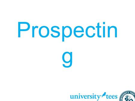 Prospectin g. Prior Customer List (for returning campuses) Easiest sales to regain Contact 2 months before they ordered the previous year Introduce yourself.