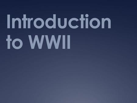 Introduction to WWII.