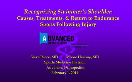 Recognizing Swimmer's Shoulder : Causes, Treatments, & Return to Endurance Sports Following Injury Steve Reece, MD Moose Herring, MD Sports Medicine Division.