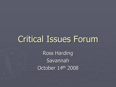 Critical Issues Forum Ross Harding Savannah October 14 th 2008.