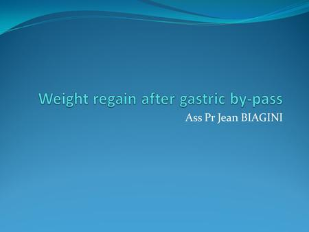 Ass Pr Jean BIAGINI. Weight regain after gastric by-pass At 10 yrs failure rate (BMI > 35) 20% for MO and 35% for SO, limb length doesn't impact long.