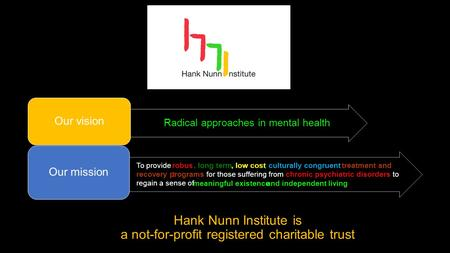 Hank Nunn Institute is a not-for-profit registered charitable trust Radical approaches in mental health Our vision To provide treatment and recovery programs.