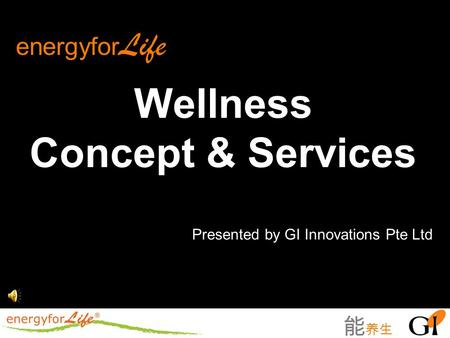 能 养生 Wellness Concept & Services energyfor Life Presented by GI Innovations Pte Ltd.