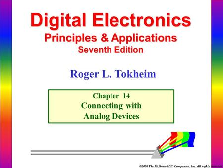 ©2008 The McGraw-Hill Companies, Inc. All rights reserved. Digital Electronics Principles & Applications Seventh Edition Chapter 14 Connecting with Analog.