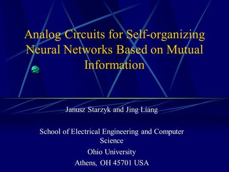 Analog Circuits for Self-organizing Neural Networks Based on Mutual Information Janusz Starzyk and Jing Liang School of Electrical Engineering and Computer.