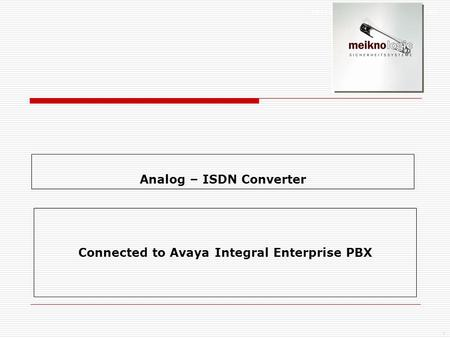 1 Analog – ISDN Converter Connected to Avaya Integral Enterprise PBX.