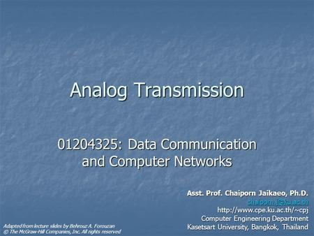 Analog Transmission 01204325: Data Communication and Computer Networks Asst. Prof. Chaiporn Jaikaeo, Ph.D.