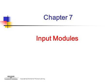 Copyright © 2002 Delmar Thomson Learning Chapter 7 Input Modules.