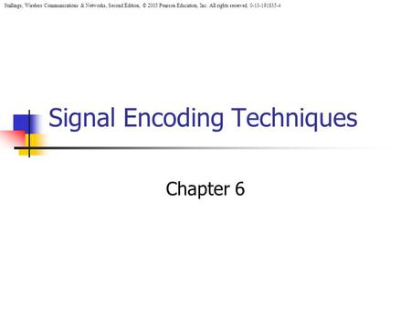 Stallings, Wireless Communications & Networks, Second Edition, © 2005 Pearson Education, Inc. All rights reserved. 0-13-191835-4 Signal Encoding Techniques.