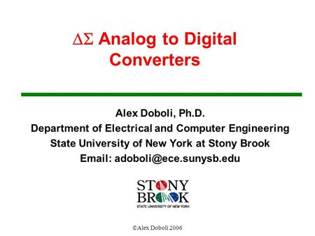 ©Alex Doboli 2006  Analog to Digital Converters Alex Doboli, Ph.D. Department of Electrical and Computer Engineering State University of New York at.