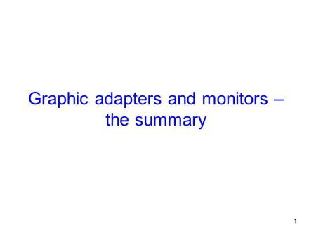 1 Graphic adapters and monitors – the summary. 2 Outline The summary of principles of displaying the information – adapters and monitors. Black and white.