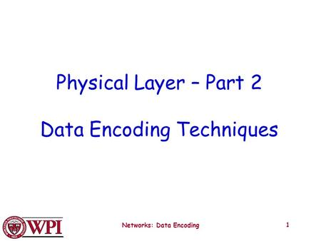 Networks: Data Encoding 1 Physical Layer – Part 2 Data Encoding Techniques.