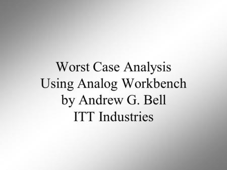 Worst Case Analysis Using Analog Workbench by Andrew G. Bell ITT Industries.