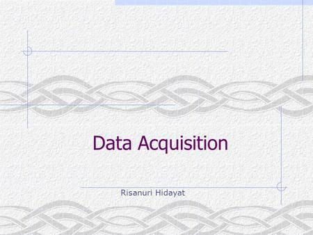 Data Acquisition Risanuri Hidayat. PC-based Data Acquisition System Overview In the last few years, industrial PC I/O interface products have become increasingly.