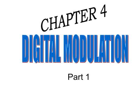 Part 1. Digital modulation – Is the transmittal of digitally modulated analog signals between two or more points in a communications system. – Can be.
