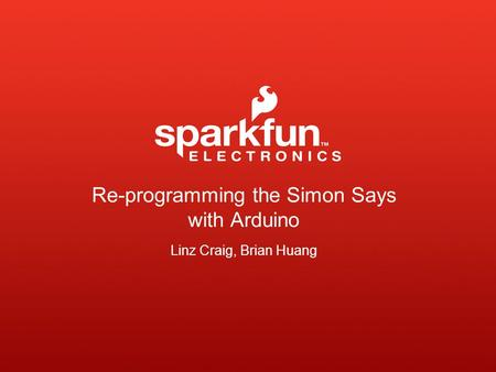 Re-programming the Simon Says with Arduino Linz Craig, Brian Huang.