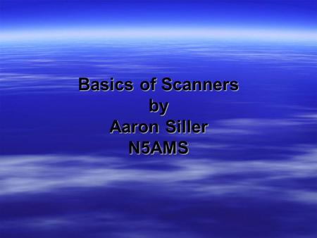 Basics of Scanners by Aaron Siller N5AMS. Basics of Trunking  Trunking  Updated Scanner Frequencies.