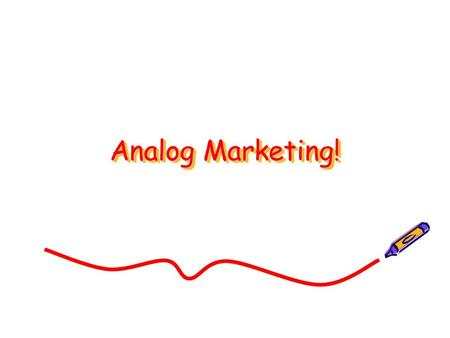 Analog Marketing!. Single Tasking! Slow Food! Analog Marketing!