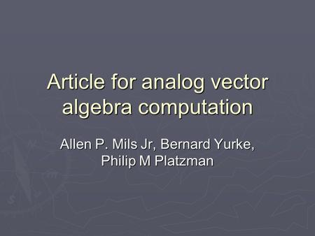 Article for analog vector algebra computation Allen P. Mils Jr, Bernard Yurke, Philip M Platzman.