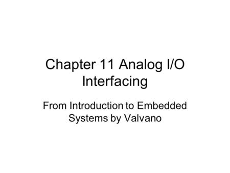 Chapter 11 Analog I/O Interfacing From Introduction to Embedded Systems by Valvano.
