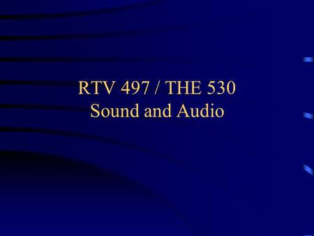 RTV 497 / THE 530 Sound and Audio. Sound in an environment Sound wave –Compression / rarefaction Frequency / Measured in hertz Amplitude / Measured in.
