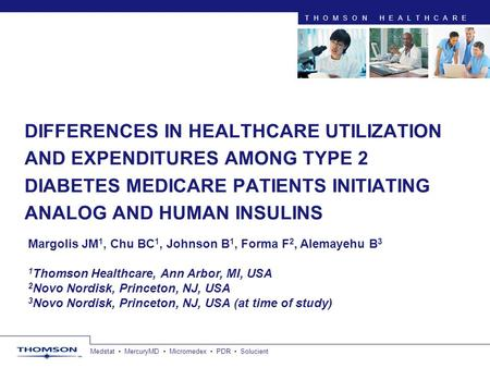 Medstat MercuryMD Micromedex PDR Solucient THOMSON HEALTHCARE DIFFERENCES IN HEALTHCARE UTILIZATION AND EXPENDITURES AMONG TYPE 2 DIABETES MEDICARE PATIENTS.