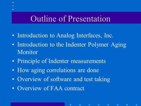 Outline of Presentation Introduction to Analog Interfaces, Inc. Introduction to the Indenter Polymer Aging Monitor Principle of Indenter measurements How.