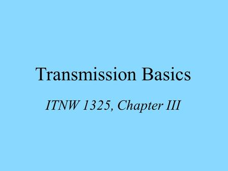 Transmission Basics ITNW 1325, Chapter III. OSI Physical Layer.