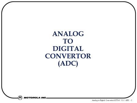 Analog to Digital Convertor MTT48 V1.0 ADC - 1 ANALOG TO DIGITAL CONVERTOR (ADC)